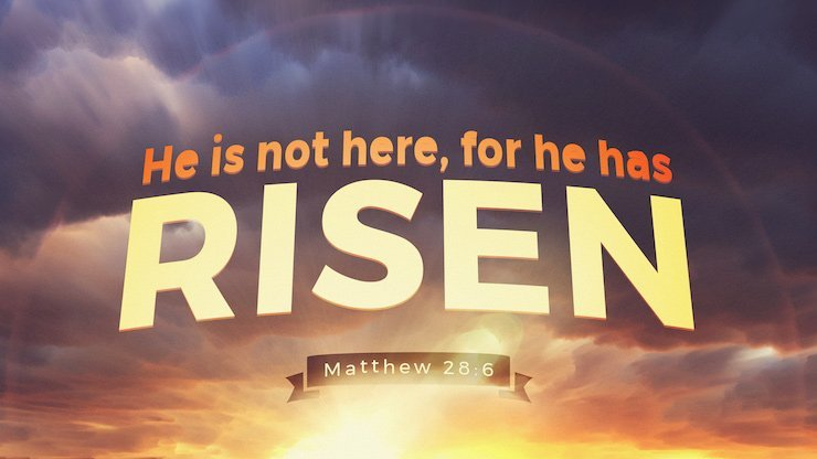 He is not here, for he has risen. Matthew 28:6