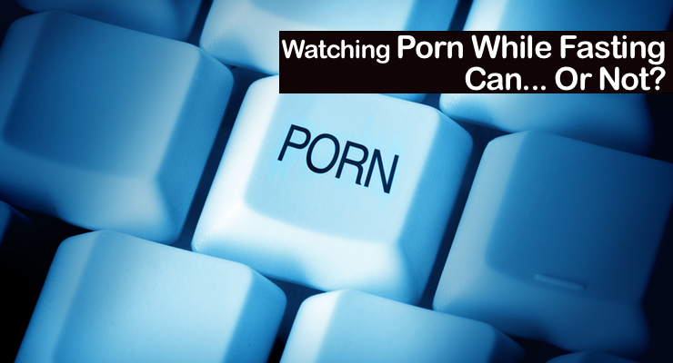Watching Porn While Fasting