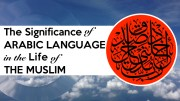 The Significance of Arabic Language in the Life of the Muslim
