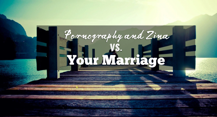The Influence of Pornography and Zina on Your Marriage - GSalam.Net