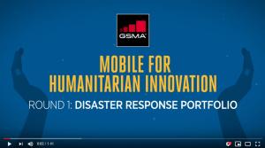 GSMA Mobile for Humanitarian Innovation Fund: Round 1 Disaster Response Portfolio