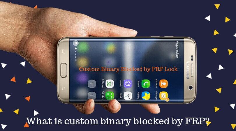 Custom Binary Blocked by FRP Lock » GsmDaddy