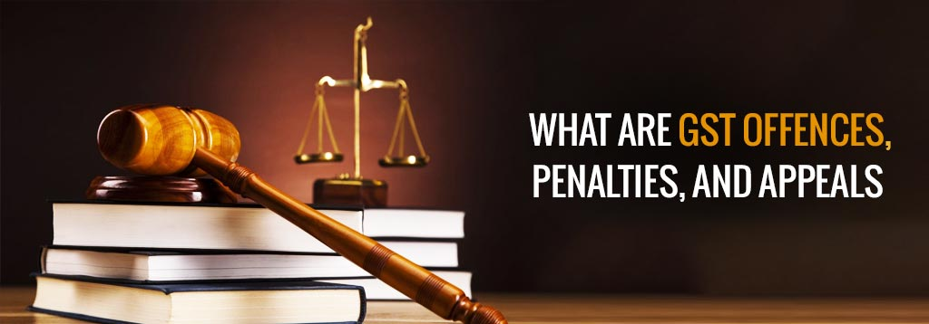 What are GST Offences, Penalties, and Appeals