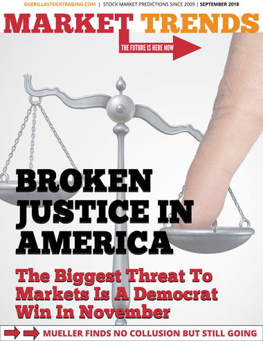 Market Trends Journal September 2018 Issue cover. Broken Justice In America. The Biggest Threat To Markets Is A Democrat Win In November.