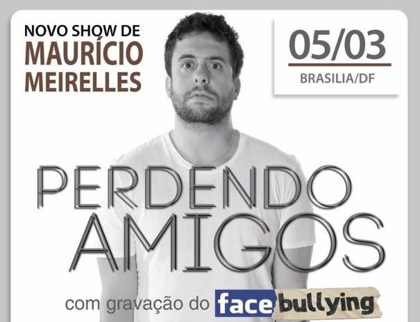 """Maurício Meirelles na peça """"Perdendo Amigos"""" e gravação do Facebullyng em Brasília"""