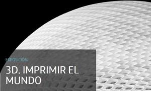 3D - Imprimir el Mundo @ Espacio Fundación Telefónica | Madrid | Comunidad de Madrid | España