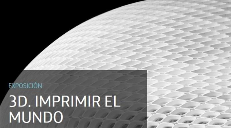 3D Imprimir el Mundo - Cartel de la exposición