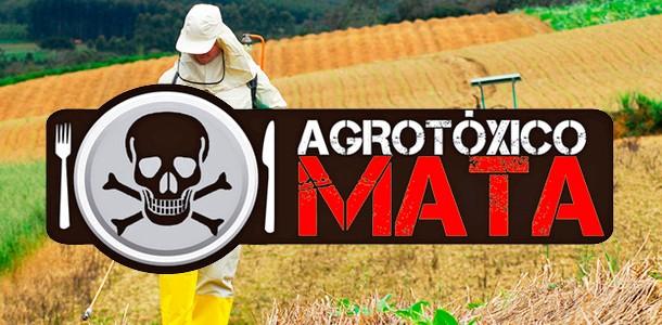 Agrotóxico Mata!
