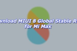 Download MIUI 8 Global Stable ROM for Mi Max