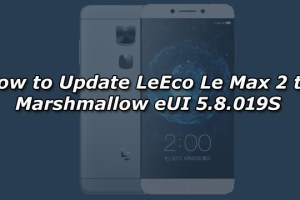 How to Update LeEco Le Max 2 to Marshmallow eUI 5.8.019S