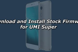 Download and Install Stock Firmware for UMI Super