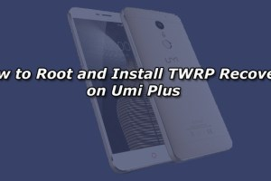 How to Root and Install TWRP Recovery on Umi Plus