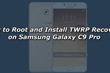 How to Root and Install TWRP Recovery on Samsung Galaxy C9 Pro