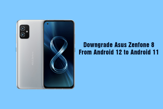Downgrade Asus Zenfone 8 From Android 12 to Android 11
