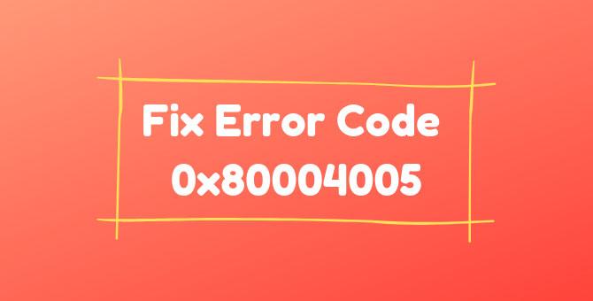Error Code 0x80004005