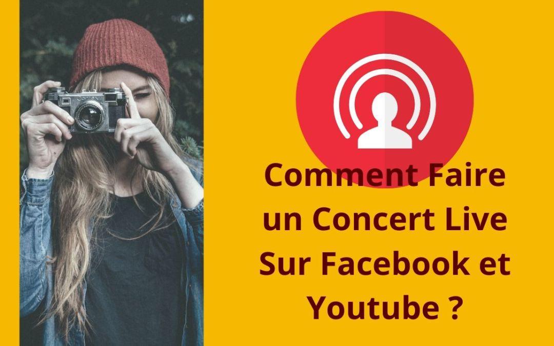 Comment faire un concert live sur Facebook et YouTube ?