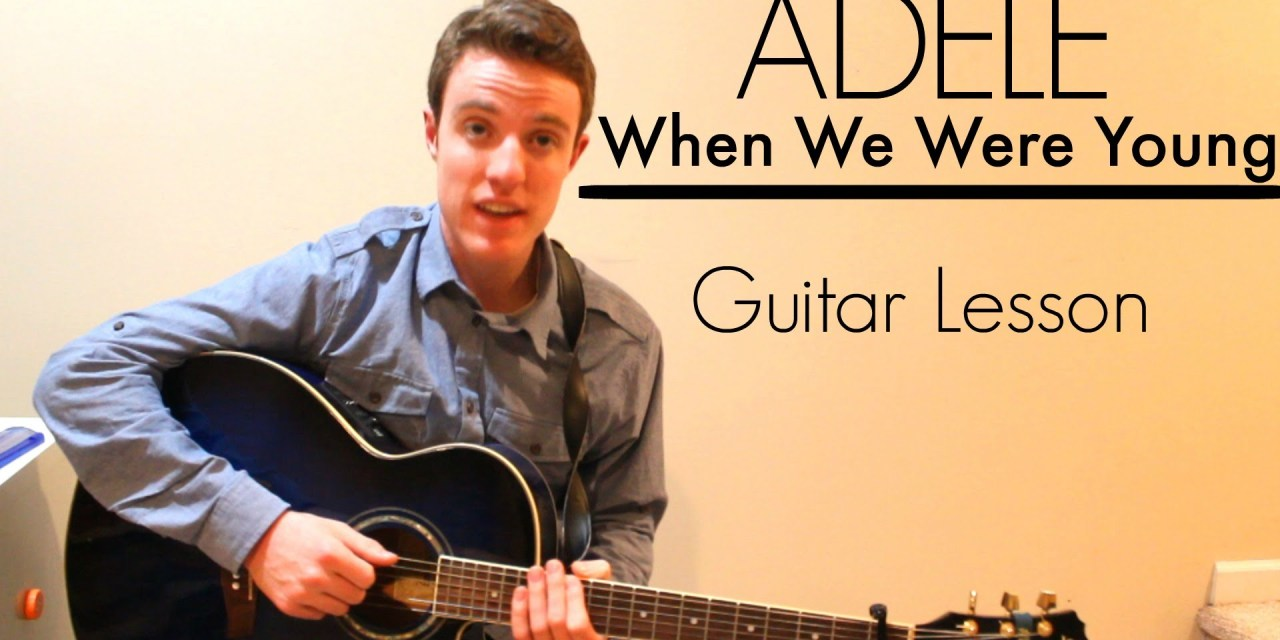 Adele When We Were Young Easy Guitar Lesson Chords Guitar Grotto