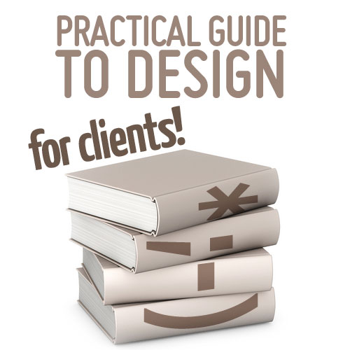 Practical Guide To Design FOR CLIENTS