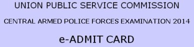 UPSC CAPF Exam 2014 Admit Card