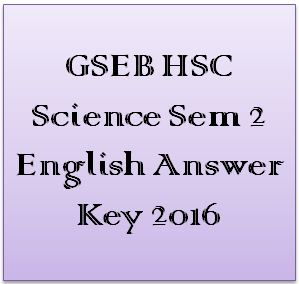 GSEB HSC Science Sem 2 English Answer Key 2016