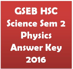 GSEB HSC Science Sem 2 Physics Answer Key 2016