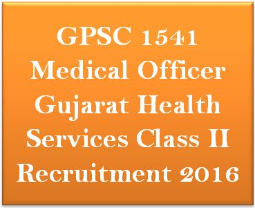 ojas.gujarat.gov.in GPSC 1541 Medical Officer Recruitment 2016