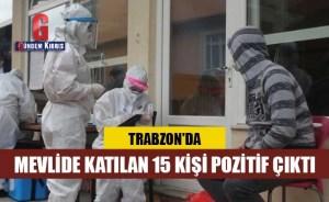 15 άτομα που παρακολούθησαν το Mevlid στο Trabzon ήταν θετικά