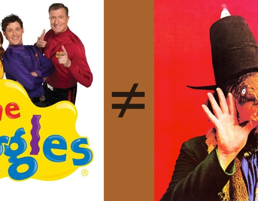 Wiggles ≠ Captain Beefheart