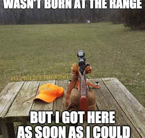 I wasn't born at the range. But I got here as soon as I could.