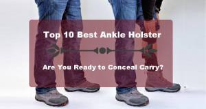 Top 10 Best Ankle Holster – Are You Ready to Conceal Carry?