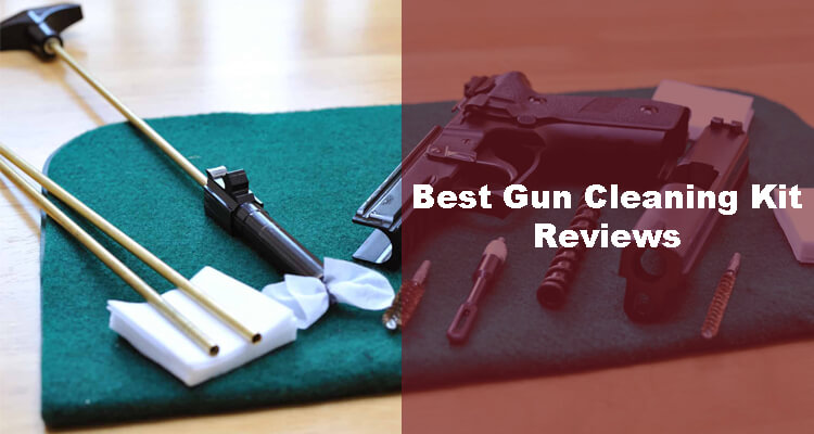Best Gun Cleaning Kit ( Complete Reviews & Buying Guide )