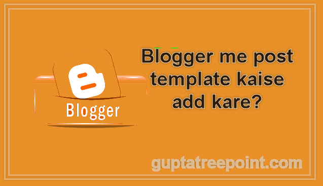 Blogger me post template kaise add kare