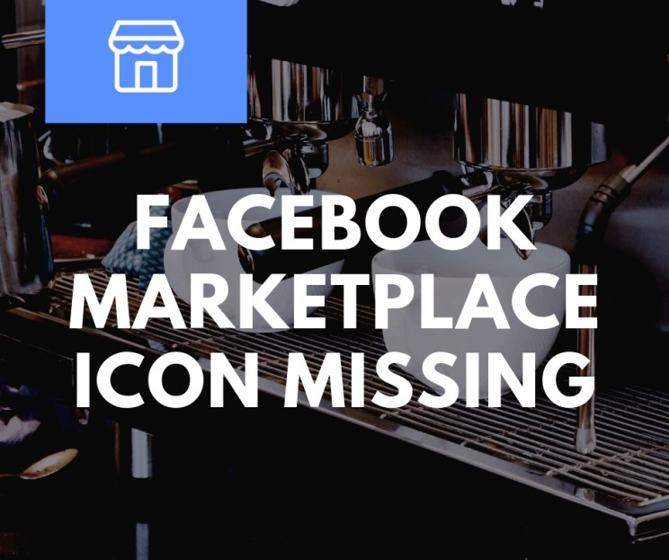 Facebook Marketplace Icon Missing - All You Need To Know
