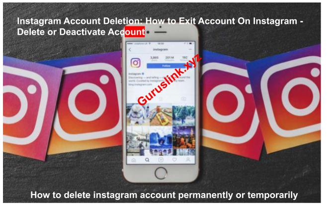Instagram Account Deletion: How to Exit Account On Instagram - Delete or Deactivate Account