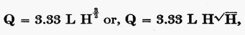 Q = 3.33 L H^(3/2) or, Q = 3.33 L H sqrt(H),