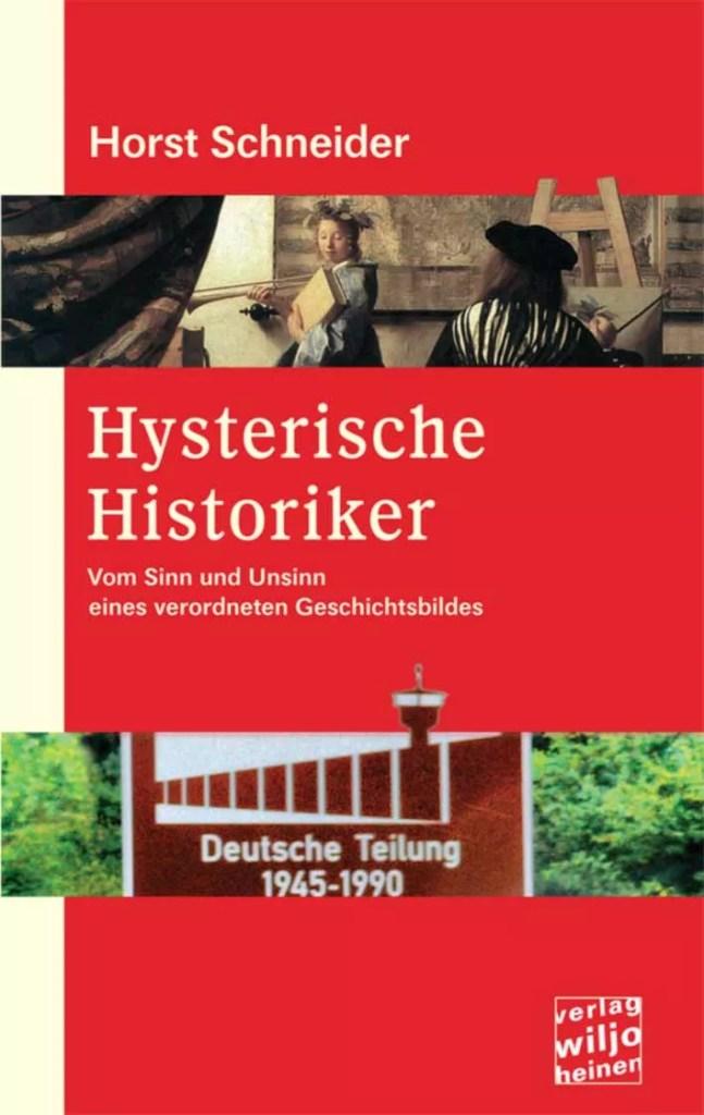 Horst Schneider : »Hysterische Historiker«
