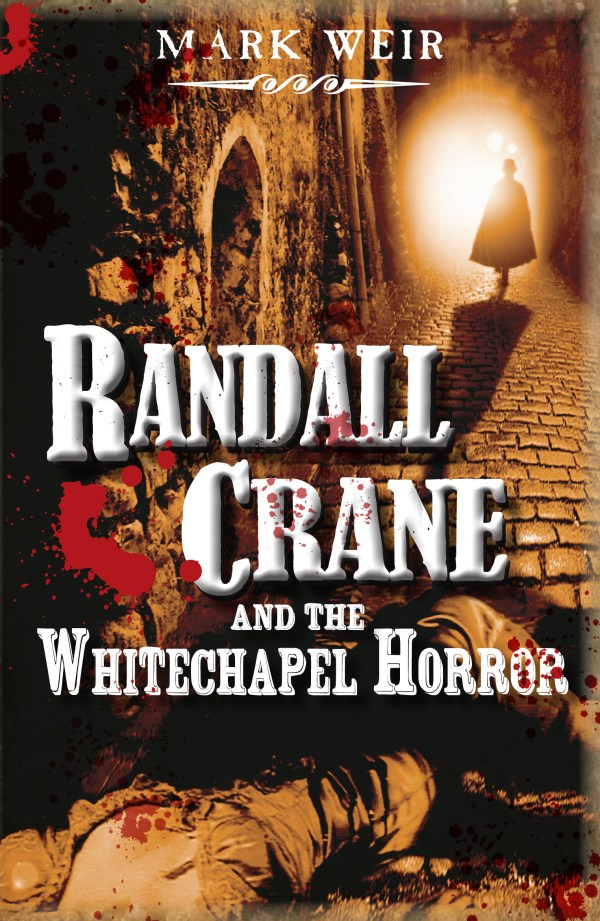 Randall Crane and the Whitechapel Horror, by Mark Weir, front cover image.