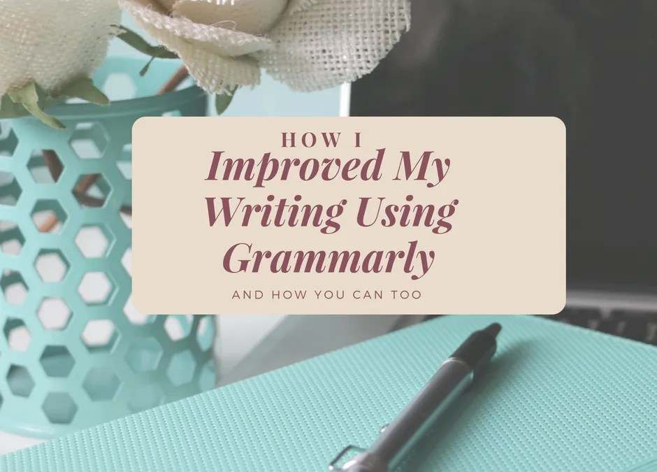 How I Improved My Writing Using Grammarly-And You Can Too