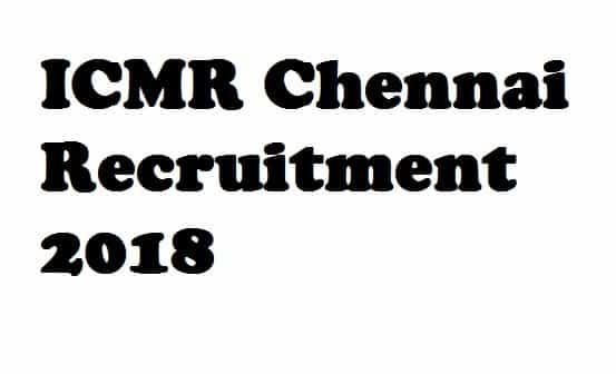 ICMR Chennai Recruitment 2018