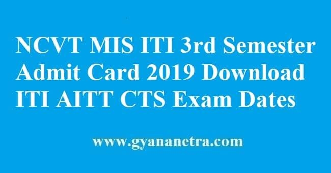 NCVT MIS ITI 3rd Semester Admit Card 2019 ITI AITT CTS Exam Dates