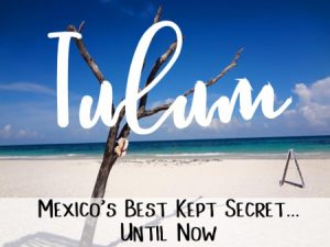 Tulum, Mexicos best kept secret... Until Now