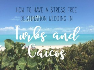 How to have a stress free destination wedding in Turks and Caicos
