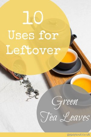 10 uses for leftover green tea leaves