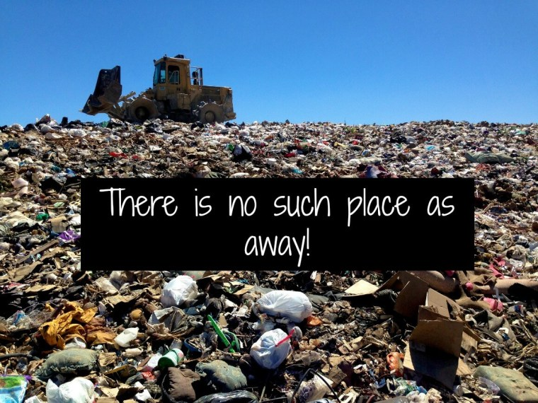 There is no such place as away!