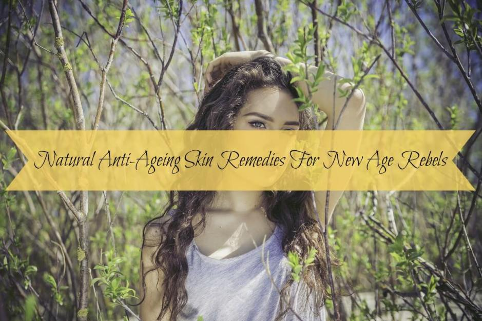 Natural Anti-Ageing Skin Remedies For New Age Rebels