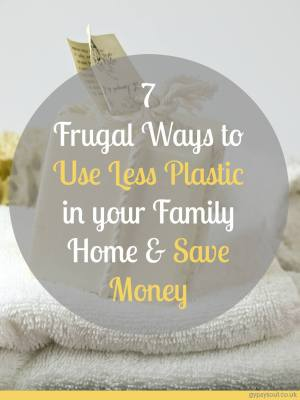 7 Frugal Ways to Use Less Plastic in your Family Home and Save Money