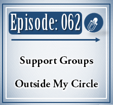 062: Support Groups Outside My Circle