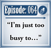 064: I'm Just too busy to…