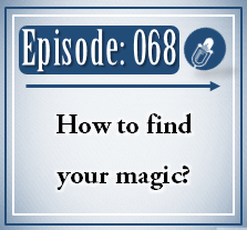 068: How to find your magic?