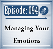 094: Managing Your Emotions
